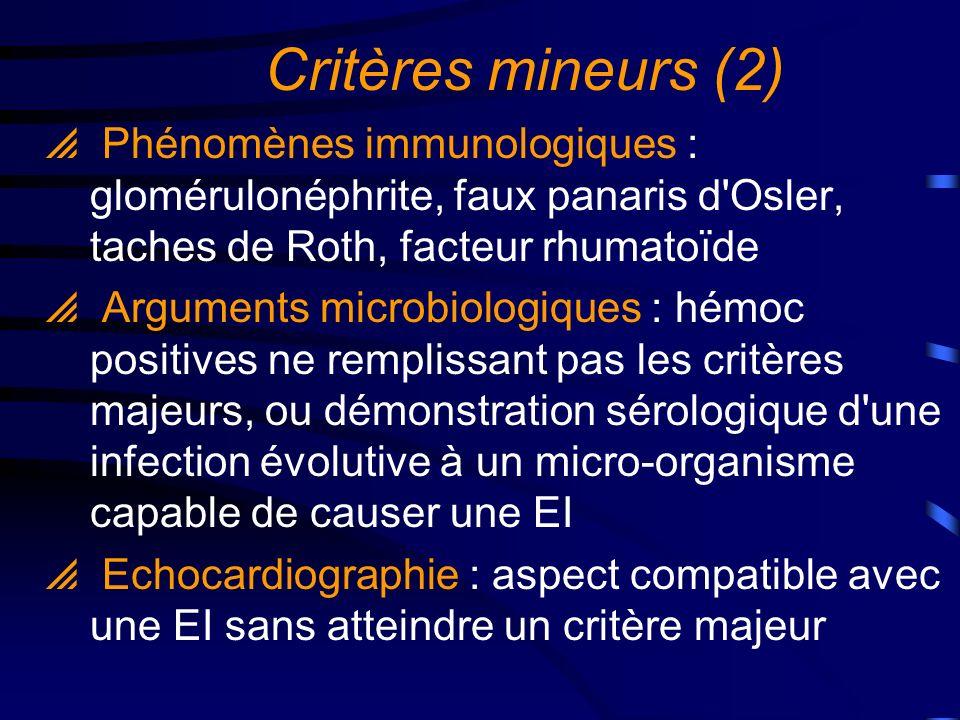 Critères mineurs (2) Phénomènes immunologiques : glomérulonéphrite, faux panaris d Osler, taches de Roth, facteur rhumatoïde.