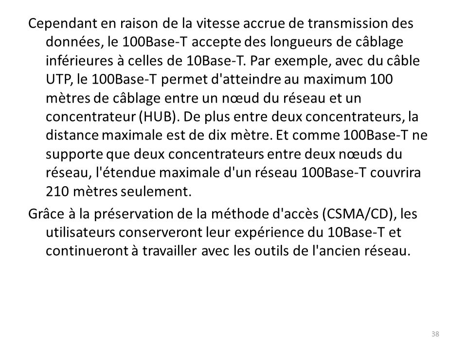 Cependant en raison de la vitesse accrue de transmission des données, le 100Base-T accepte des longueurs de câblage inférieures à celles de 10Base-T.