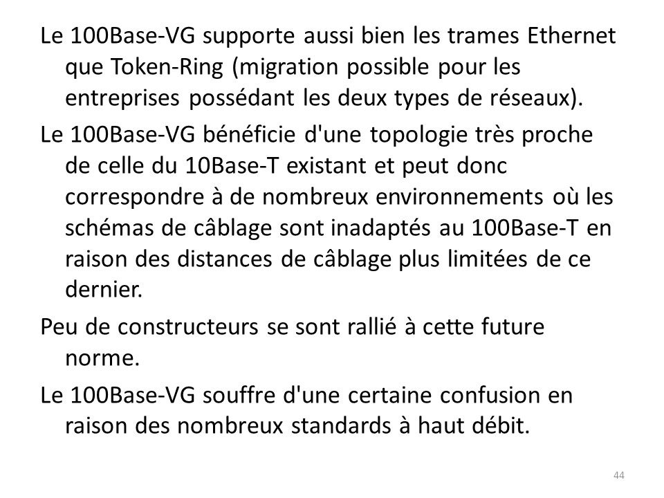 Le 100Base-VG supporte aussi bien les trames Ethernet que Token-Ring (migration possible pour les entreprises possédant les deux types de réseaux).