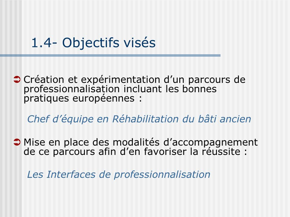 1.4- Objectifs visés Création et expérimentation d'un parcours de professionnalisation incluant les bonnes pratiques européennes :