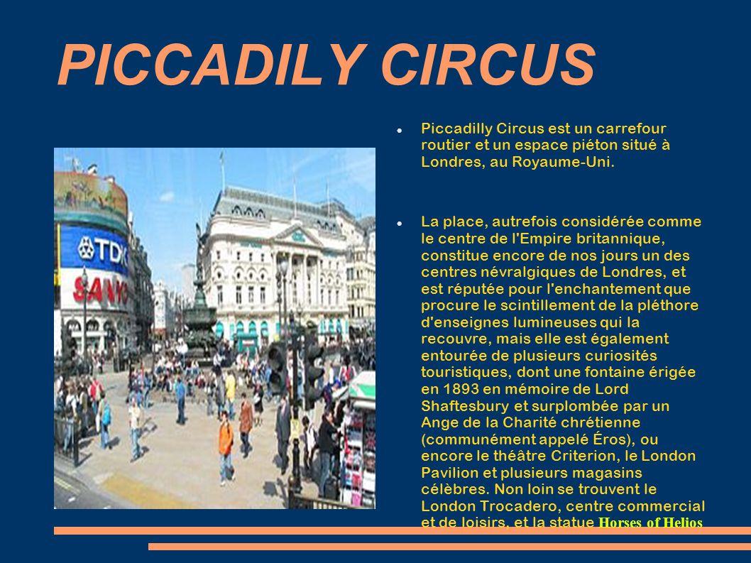 PICCADILY CIRCUS Piccadilly Circus est un carrefour routier et un espace piéton situé à Londres, au Royaume-Uni.