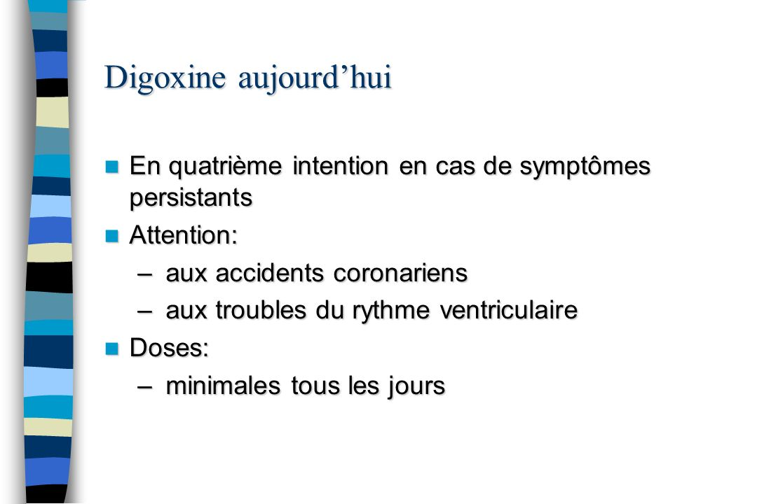 Digoxine aujourd'hui En quatrième intention en cas de symptômes persistants. Attention: aux accidents coronariens.