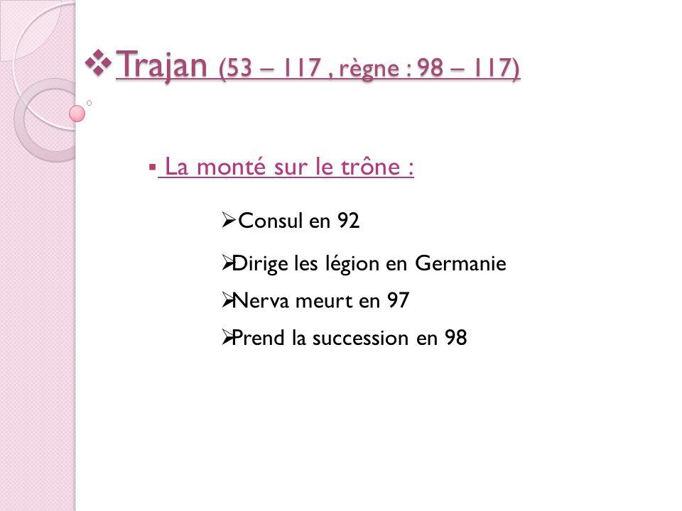 Trajan (53 – 117 , règne : 98 – 117) La monté sur le trône :