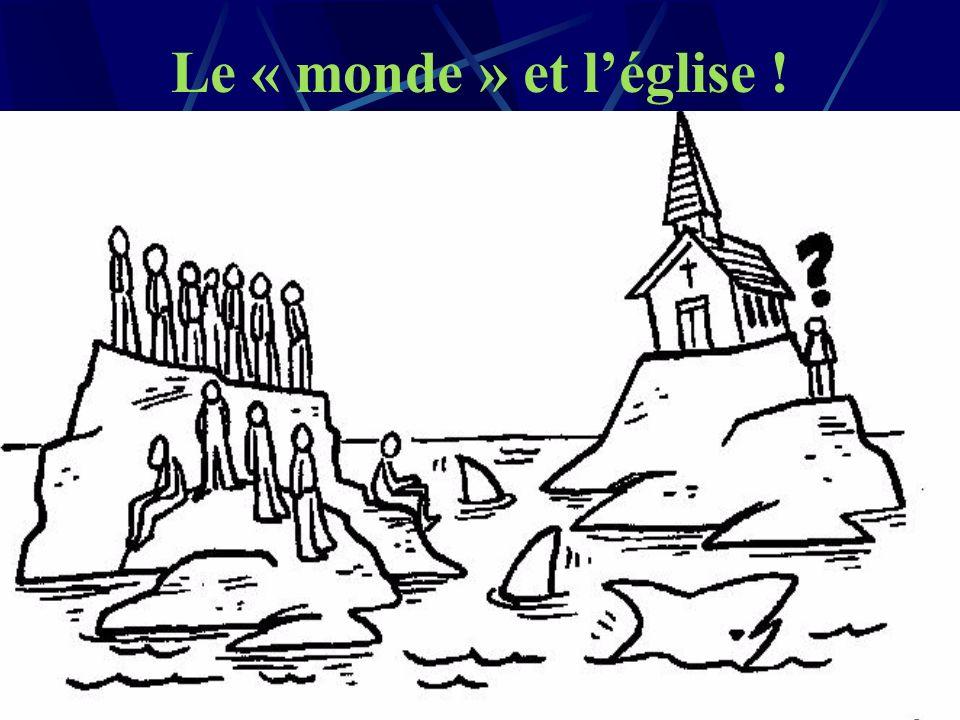 Le « monde » et l'église ! Le même problème relationnel existe entre le monde et l'église qui ne se « fréquentent » pas beaucoup !