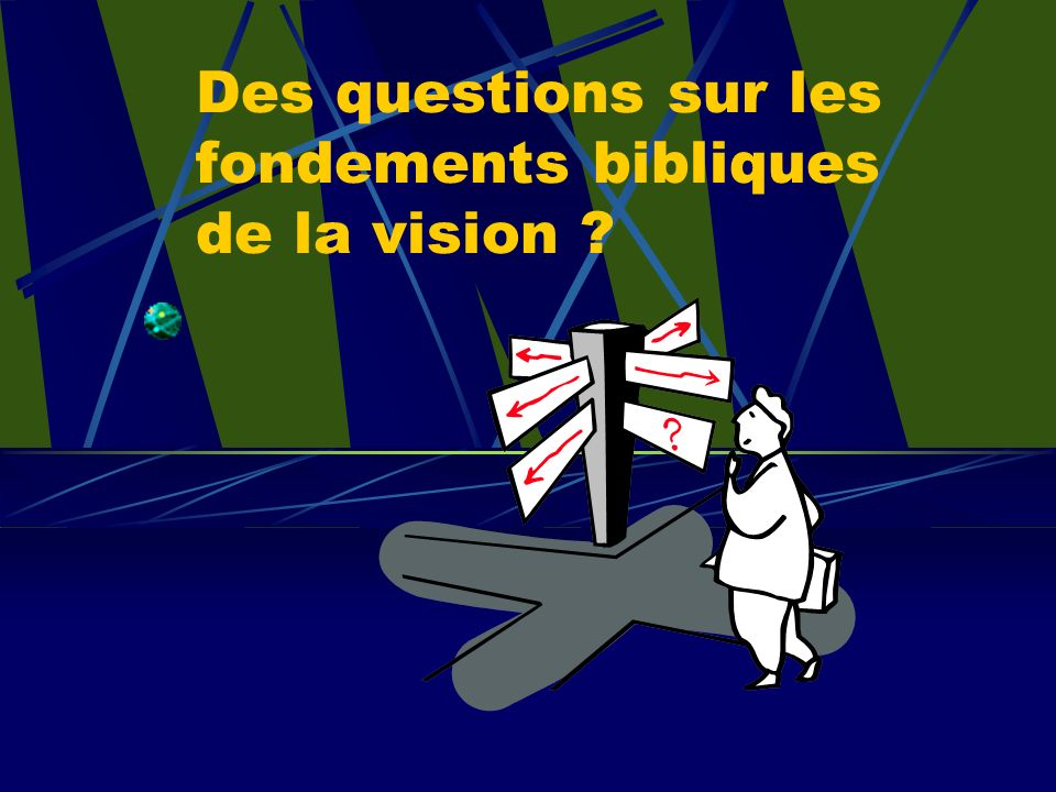 Des questions sur les fondements bibliques de la vision