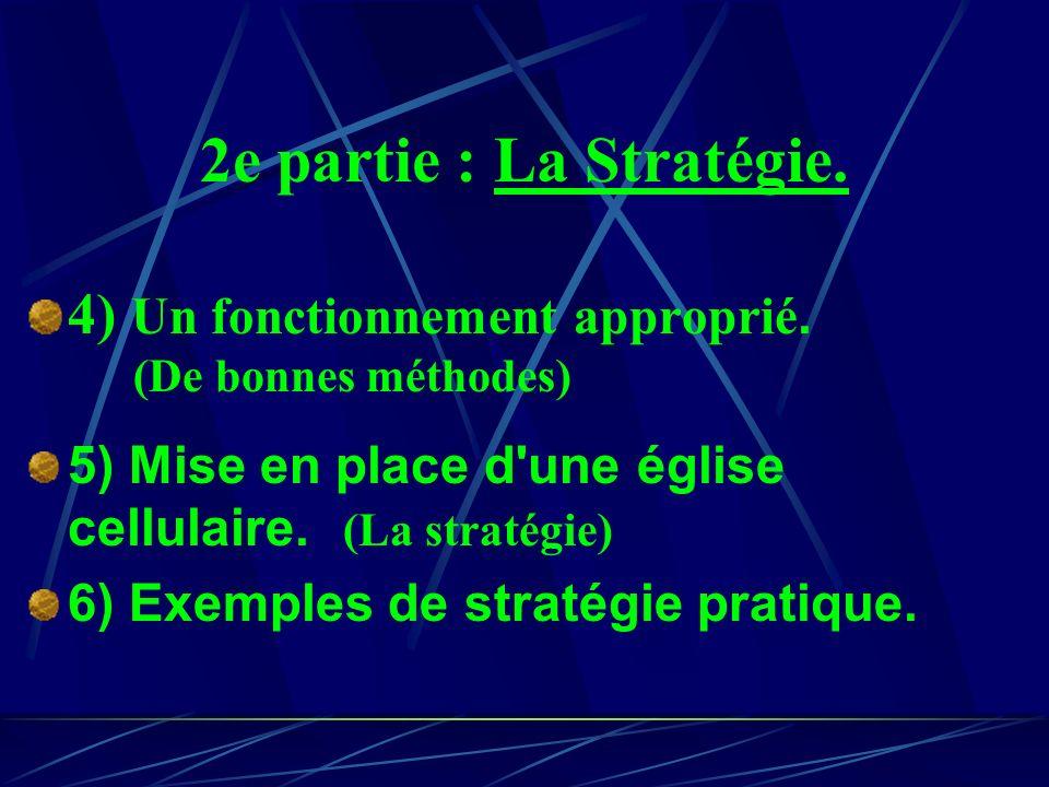 2e partie : La Stratégie. 4) Un fonctionnement approprié. (De bonnes méthodes) 5) Mise en place d une église cellulaire. (La stratégie)