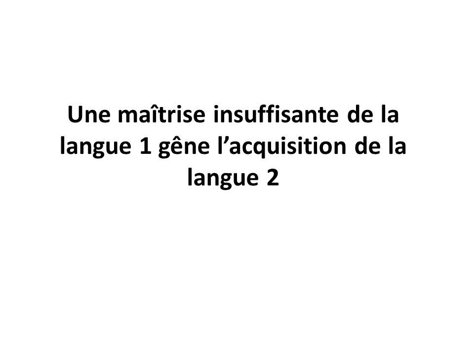 Une maîtrise insuffisante de la langue 1 gêne l'acquisition de la langue 2