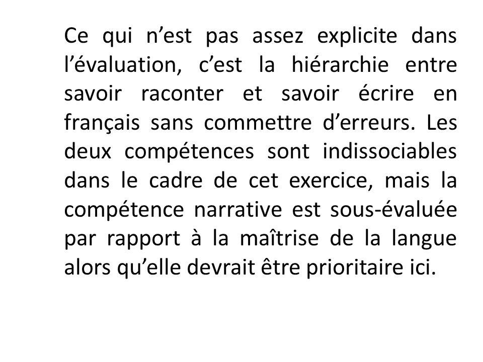 Ce qui n'est pas assez explicite dans l'évaluation, c'est la hiérarchie entre savoir raconter et savoir écrire en français sans commettre d'erreurs.