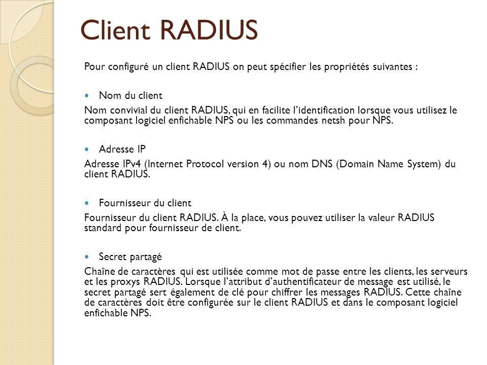 Client RADIUS Pour configuré un client RADIUS on peut spécifier les propriétés suivantes : Nom du client.