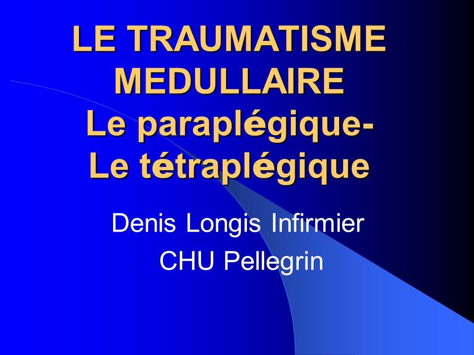 LE TRAUMATISME MEDULLAIRE Le paraplégique- Le tétraplégique