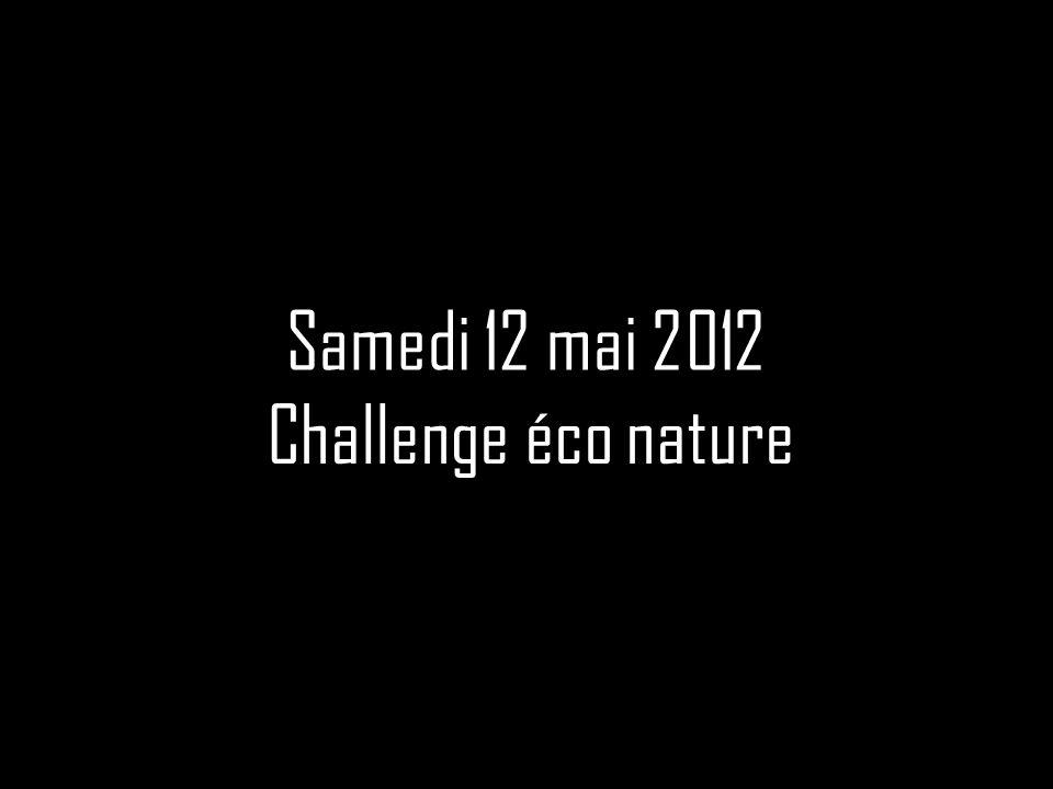Samedi 12 mai 2012 Challenge éco nature