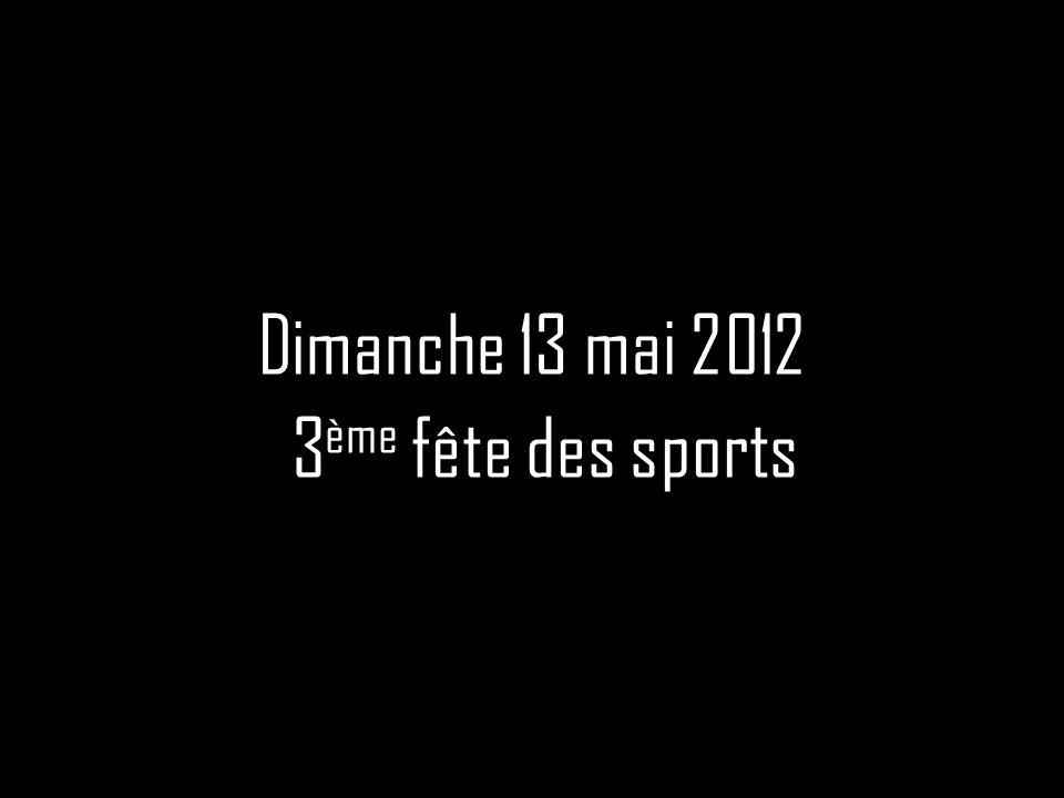 Dimanche 13 mai 2012 3ème fête des sports