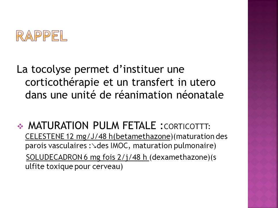 RAPPEL La tocolyse permet d'instituer une corticothérapie et un transfert in utero dans une unité de réanimation néonatale.