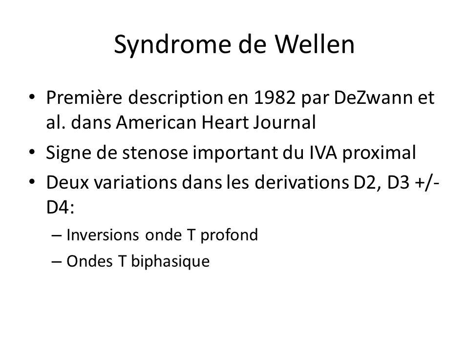 Syndrome de Wellen Première description en 1982 par DeZwann et al. dans American Heart Journal. Signe de stenose important du IVA proximal.