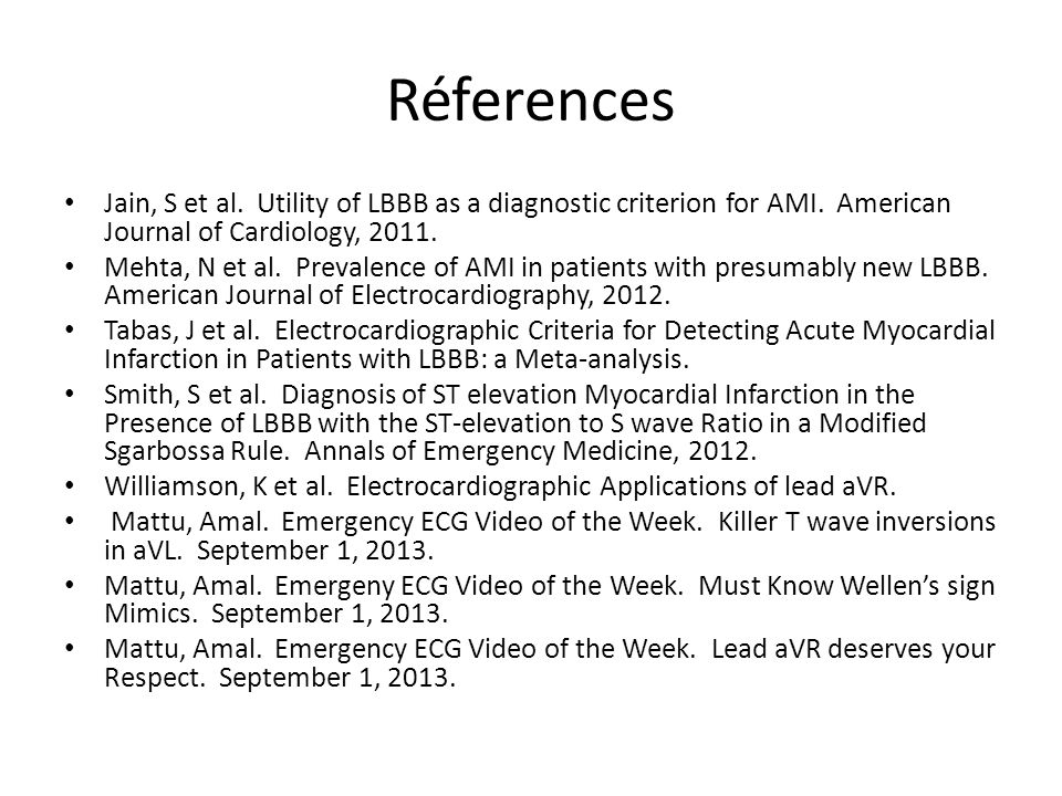 Réferences Jain, S et al. Utility of LBBB as a diagnostic criterion for AMI. American Journal of Cardiology, 2011.