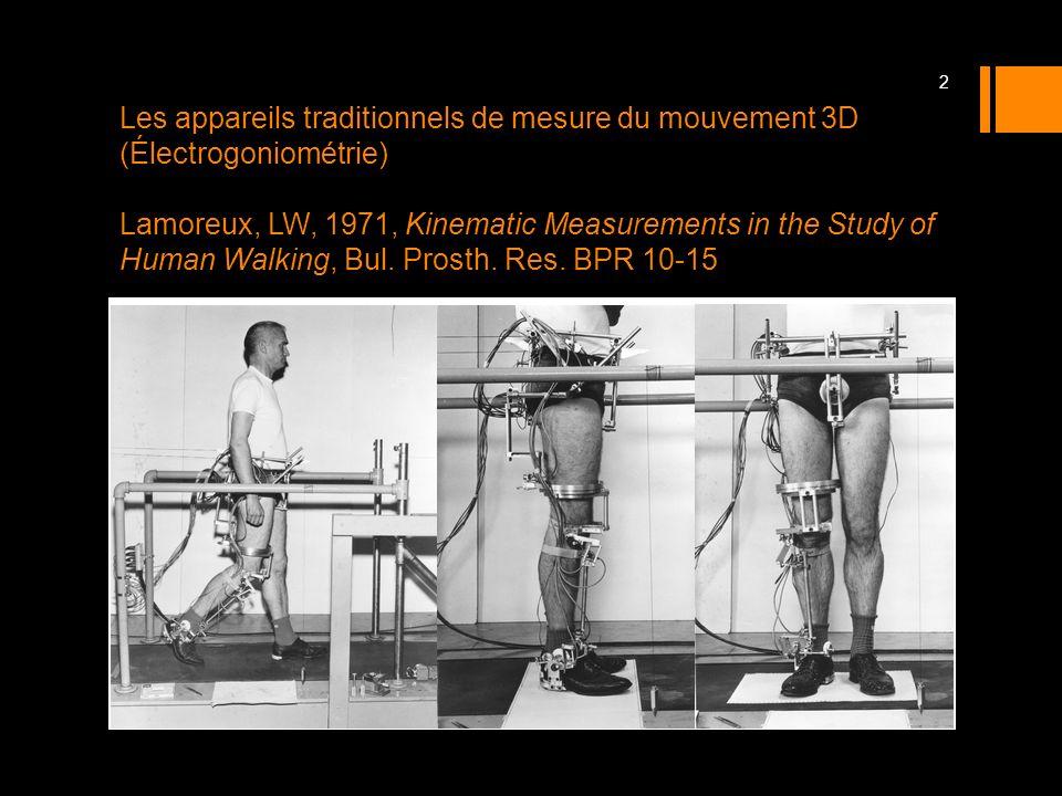 Les appareils traditionnels de mesure du mouvement 3D (Électrogoniométrie) Lamoreux, LW, 1971, Kinematic Measurements in the Study of Human Walking, Bul.