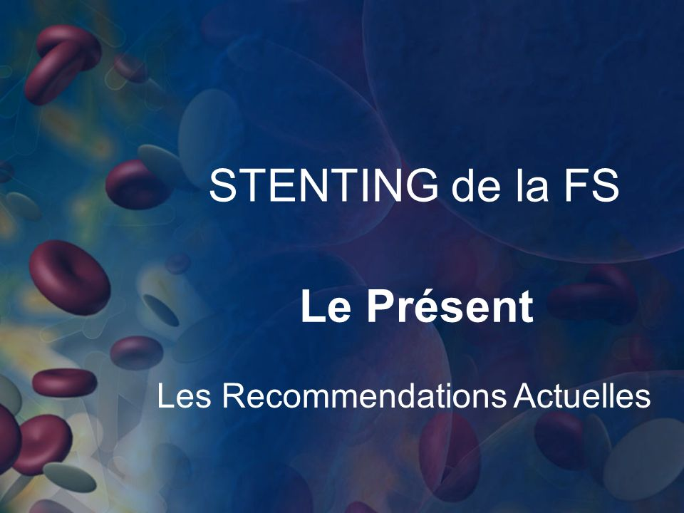 STENTING de la FS Le Présent Les Recommendations Actuelles