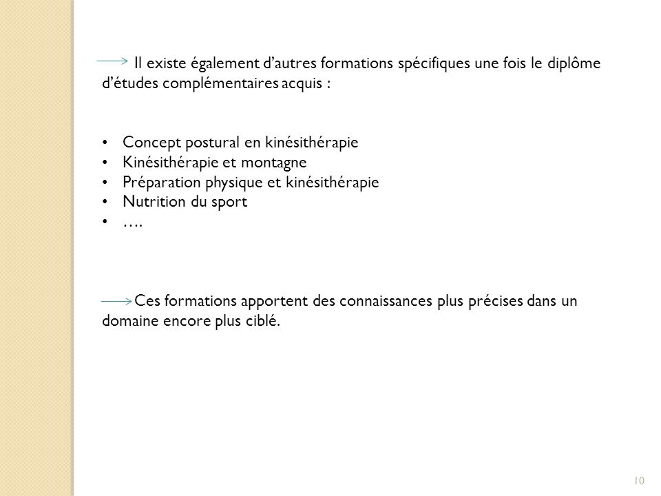 Il existe également d'autres formations spécifiques une fois le diplôme d'études complémentaires acquis :