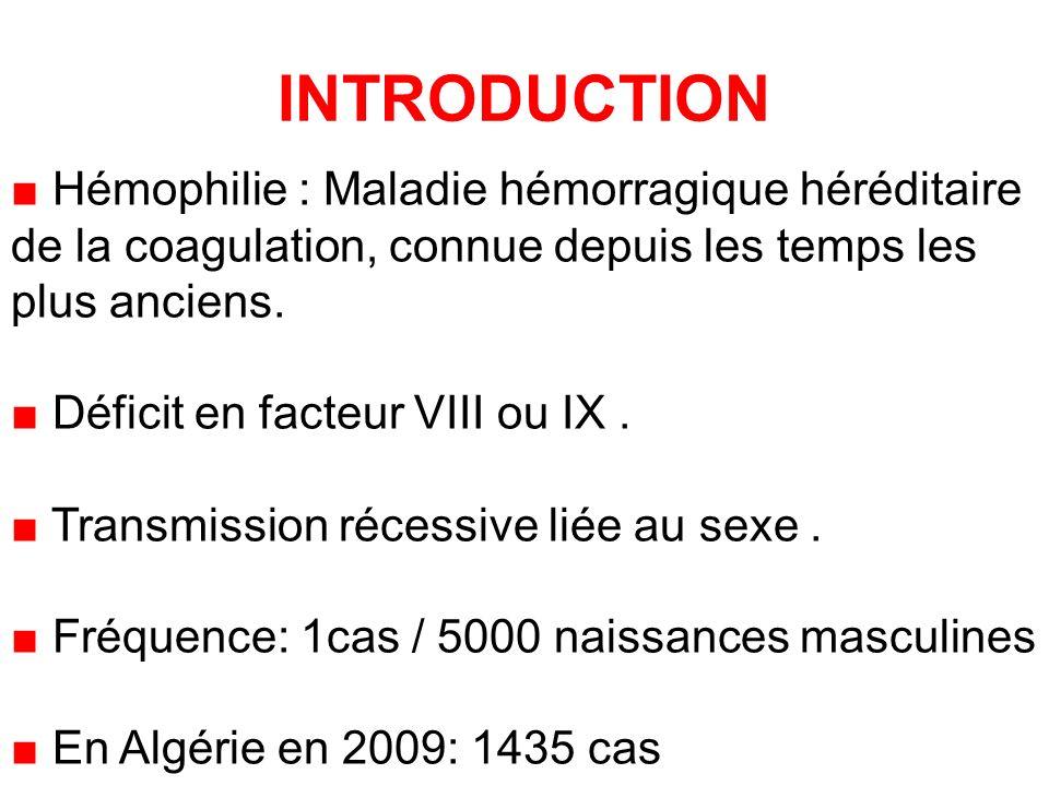 INTRODUCTION ■ Hémophilie : Maladie hémorragique héréditaire de la coagulation, connue depuis les temps les plus anciens.