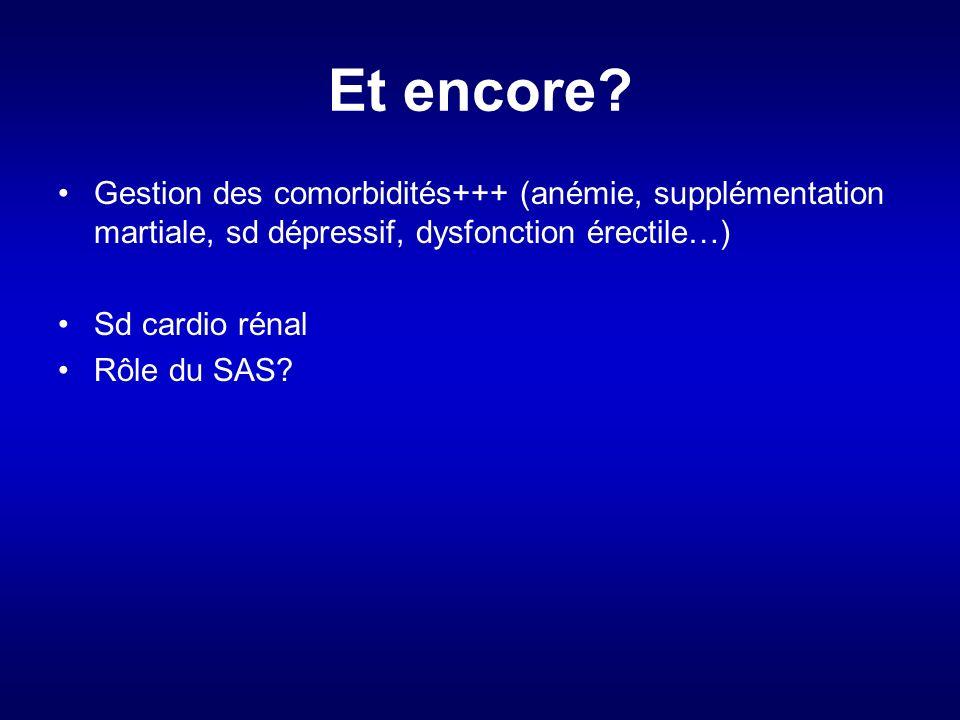 Et encore Gestion des comorbidités+++ (anémie, supplémentation martiale, sd dépressif, dysfonction érectile…)