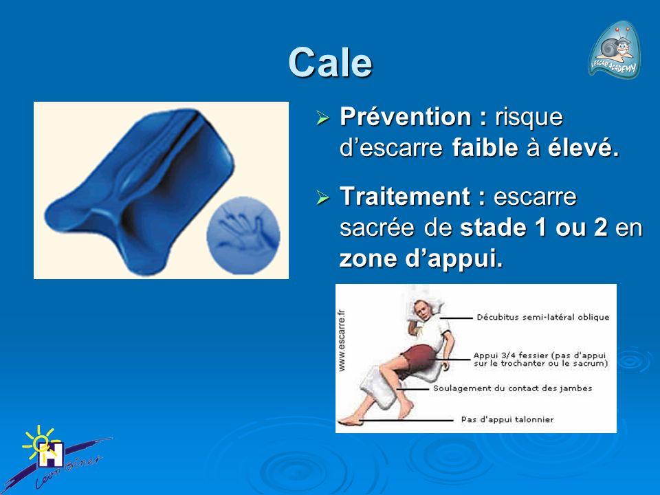 Cale Prévention : risque d'escarre faible à élevé.