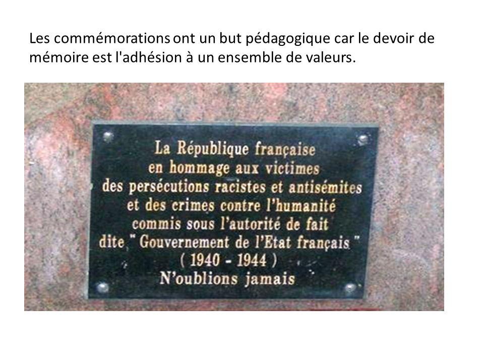Les commémorations ont un but pédagogique car le devoir de mémoire est l adhésion à un ensemble de valeurs.
