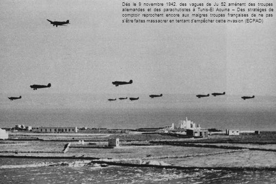 Dès le 9 novembre 1942, des vagues de Ju 52 amènent des troupes allemandes et des parachutistes à Tunis-El Aouina – Des stratèges de comptoir reprochent encore aux maigres troupes françaises de ne pas s'être faites massacrer en tentant d'empêcher cette invasion (ECPAD)