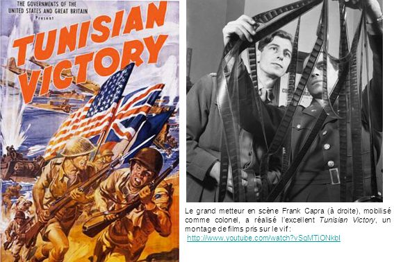 Le grand metteur en scène Frank Capra (à droite), mobilisé comme colonel, a réalisé l'excellent Tunisian Victory, un montage de films pris sur le vif :
