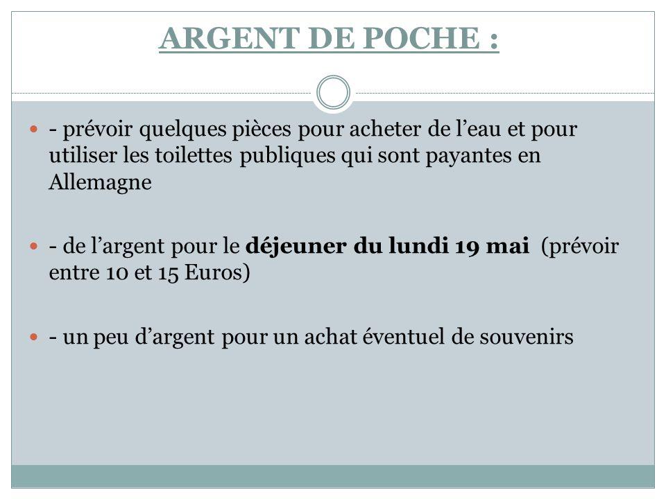 ARGENT DE POCHE : - prévoir quelques pièces pour acheter de l'eau et pour utiliser les toilettes publiques qui sont payantes en Allemagne.
