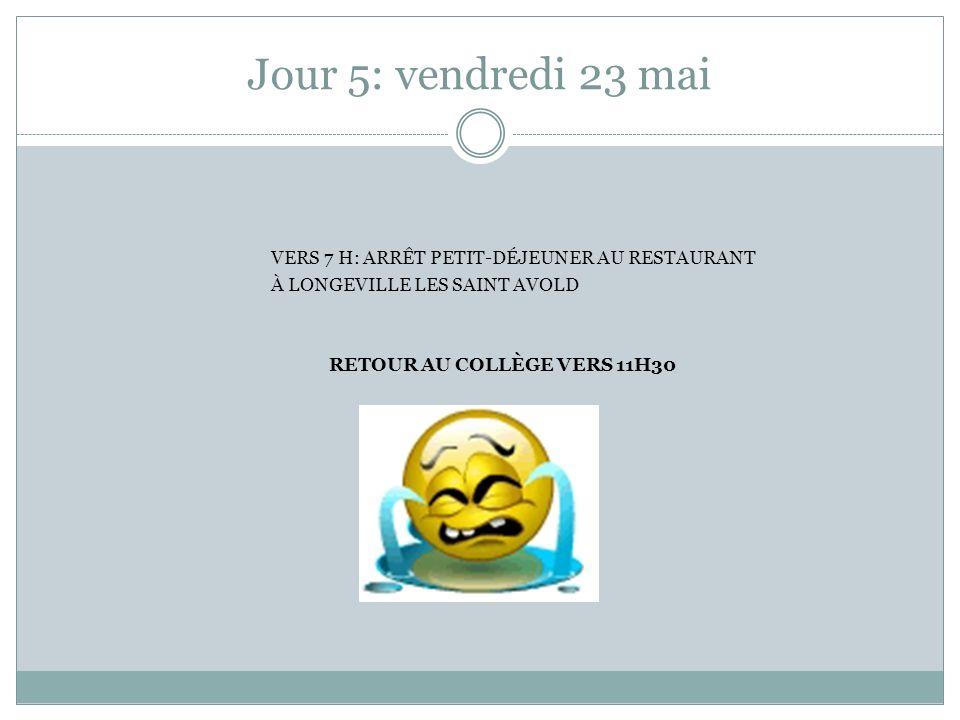 Jour 5: vendredi 23 mai Vers 7 h: arrêt petit-déjeuner au restaurant À longeville les saint avold retour au collège vers 11h30