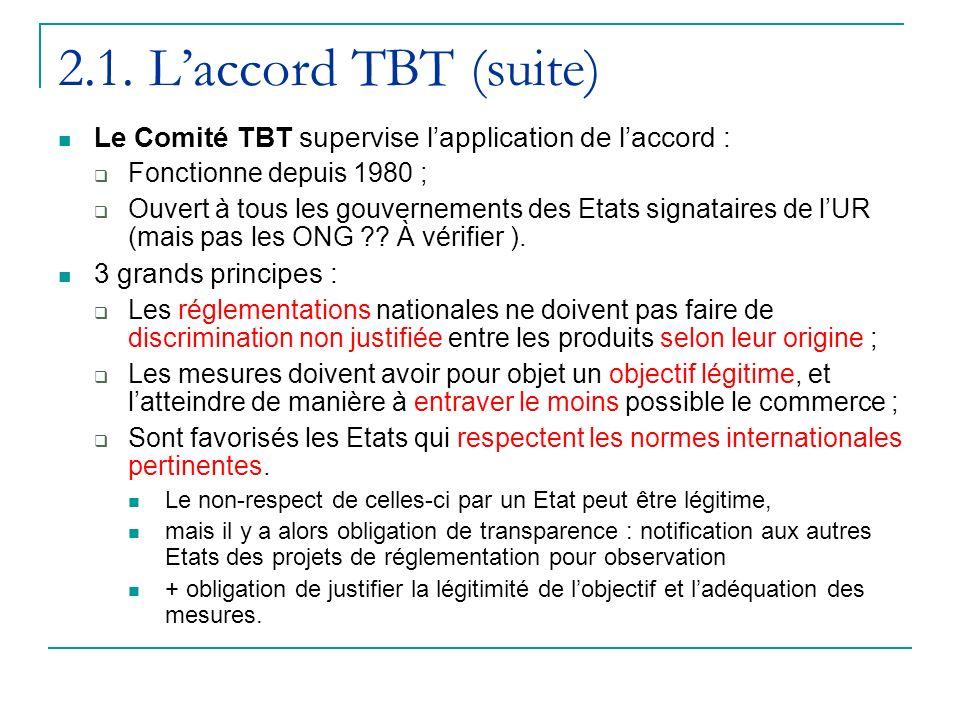 2.1. L'accord TBT (suite) Le Comité TBT supervise l'application de l'accord : Fonctionne depuis 1980 ;