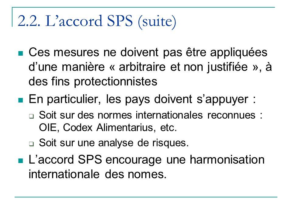 2.2. L'accord SPS (suite) Ces mesures ne doivent pas être appliquées d'une manière « arbitraire et non justifiée », à des fins protectionnistes.