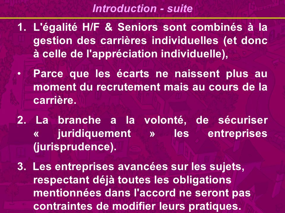 Introduction - suite L égalité H/F & Seniors sont combinés à la gestion des carrières individuelles (et donc à celle de l appréciation individuelle),