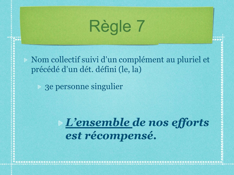 Règle 7 L'ensemble de nos efforts est récompensé.
