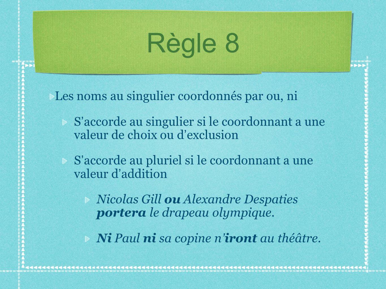 Règle 8 Les noms au singulier coordonnés par ou, ni