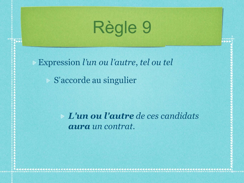Règle 9 Expression l'un ou l'autre, tel ou tel S'accorde au singulier