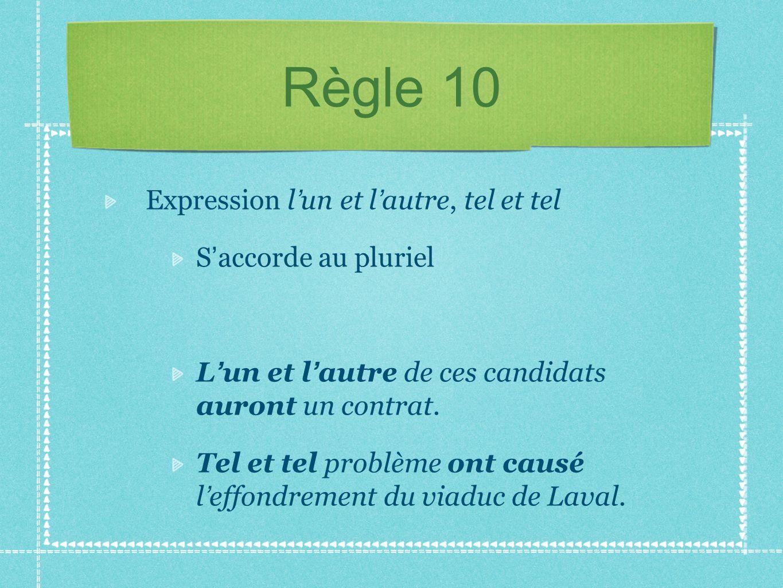 Règle 10 Expression l'un et l'autre, tel et tel S'accorde au pluriel