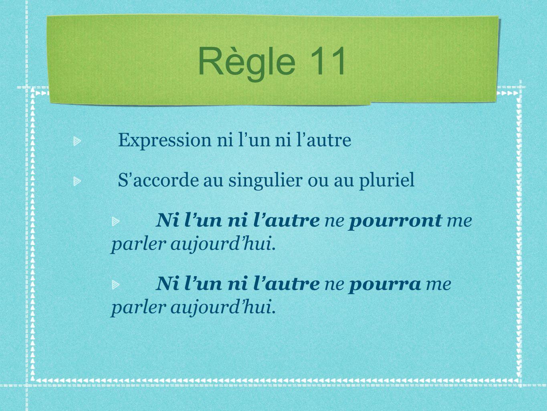 Règle 11 Expression ni l'un ni l'autre