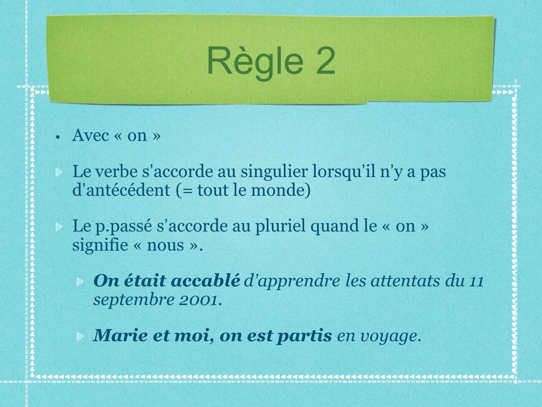 Règle 2 Avec « on » Le verbe s'accorde au singulier lorsqu'il n'y a pas d'antécédent (= tout le monde)