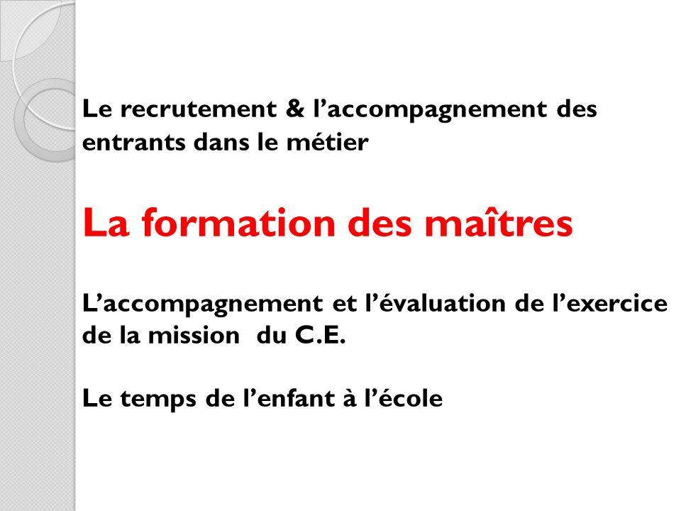 Le recrutement & l'accompagnement des entrants dans le métier La formation des maîtres L'accompagnement et l'évaluation de l'exercice de la mission du C.E.