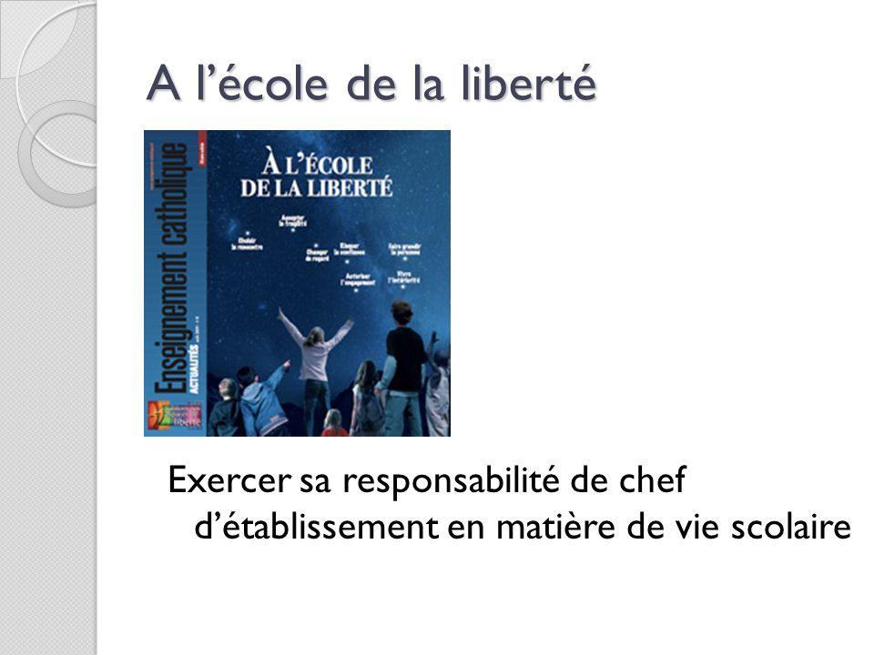 A l'école de la liberté Exercer sa responsabilité de chef d'établissement en matière de vie scolaire.