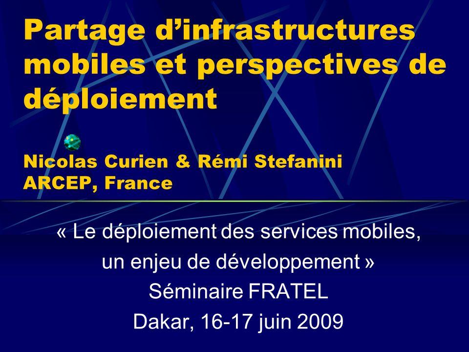 Partage d'infrastructures mobiles et perspectives de déploiement Nicolas Curien & Rémi Stefanini ARCEP, France