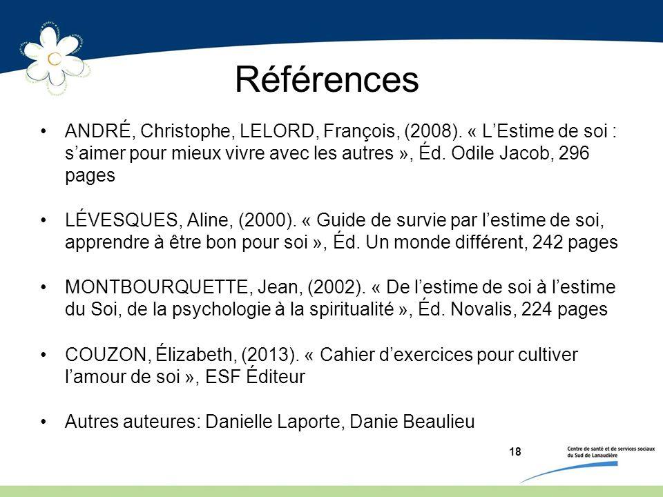 Références ANDRÉ, Christophe, LELORD, François, (2008). « L'Estime de soi : s'aimer pour mieux vivre avec les autres », Éd. Odile Jacob, 296 pages.