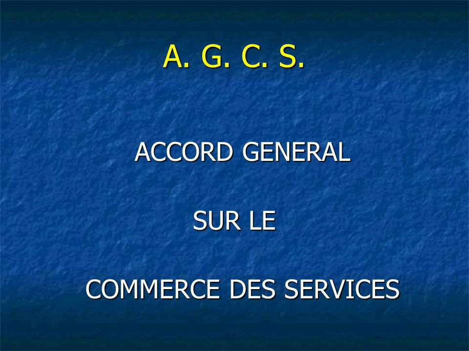 A. G. C. S. ACCORD GENERAL SUR LE COMMERCE DES SERVICES