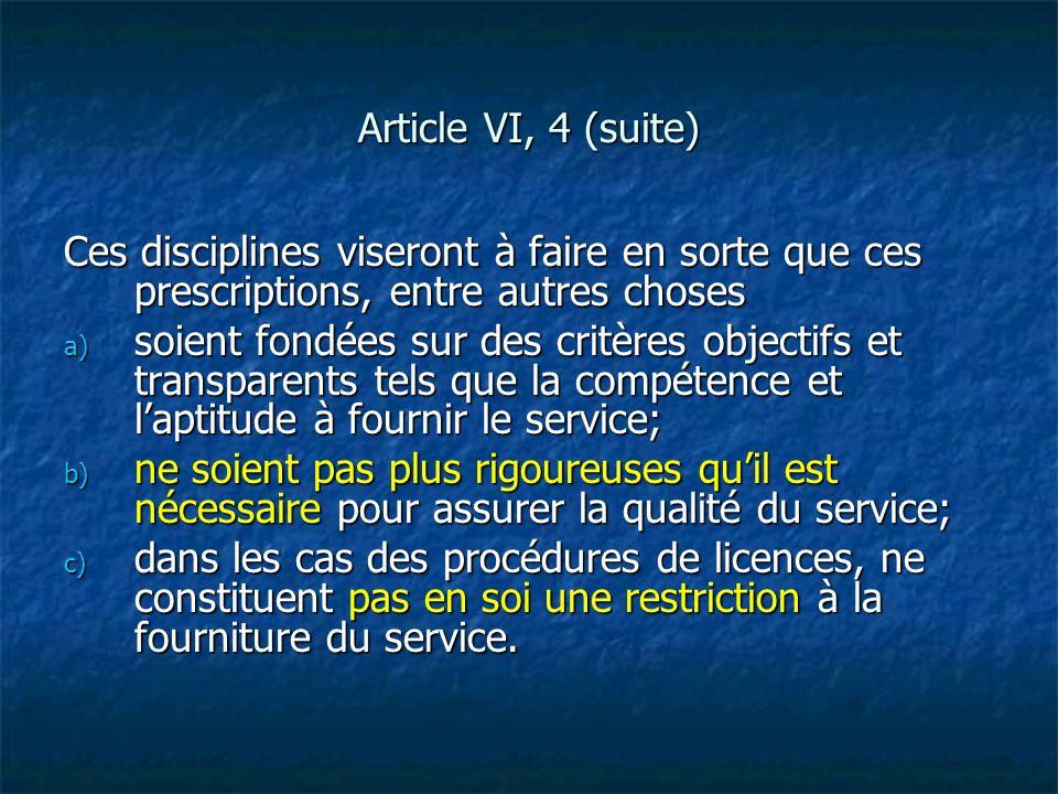Article VI, 4 (suite) Ces disciplines viseront à faire en sorte que ces prescriptions, entre autres choses.