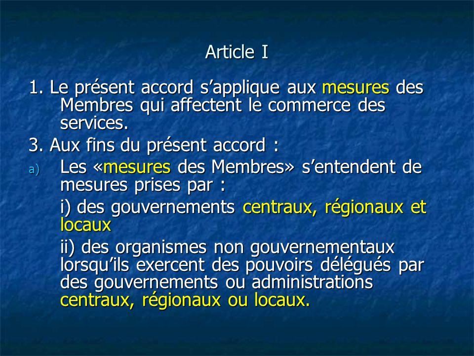 Article I 1. Le présent accord s'applique aux mesures des Membres qui affectent le commerce des services.
