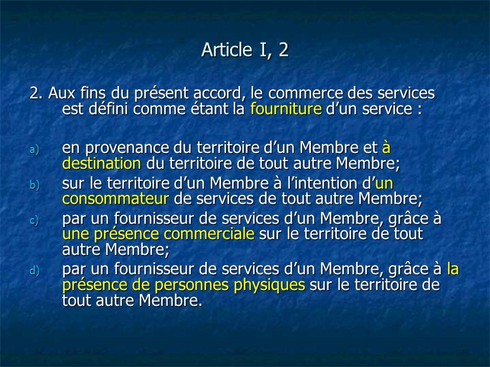Article I, 2 2. Aux fins du présent accord, le commerce des services est défini comme étant la fourniture d'un service :