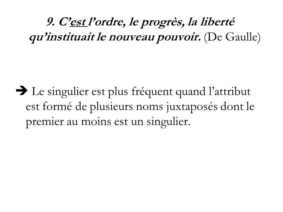 9. C'est l'ordre, le progrès, la liberté qu'instituait le nouveau pouvoir. (De Gaulle)