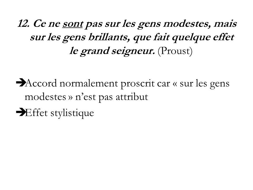 12. Ce ne sont pas sur les gens modestes, mais sur les gens brillants, que fait quelque effet le grand seigneur. (Proust)