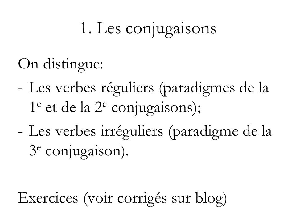 1. Les conjugaisons On distingue: